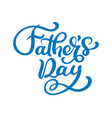 fathers day lettering background phrase vector image