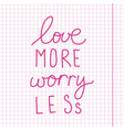 inspirational quote - love more worry less vector image vector image