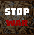 bullets background stop war poster vector image