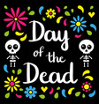 day of the dead handwriting card with skeletons vector image