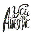 with lettering quote - you are awesome vector image