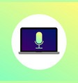 laptop with green microphone icon on the screen vector image vector image