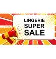 Megaphone with LINGERIE SUPER SALE announcement vector image vector image