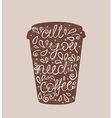 All You Need is Coffee - hand drawn quote Cute vector image