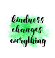 kindness changes everything vector image vector image