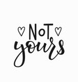 not yours t-shirt quote lettering vector image vector image