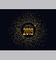 2019 happy new year celebration background with vector image vector image
