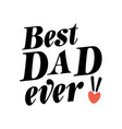 best dad ever mini pink heart white background vec vector image vector image