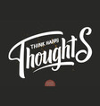 hand drawn lettering - think happy thoughts vector image