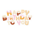 happy birthday to you sweet letters vector image vector image