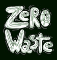 handwritten white lettering zero waste with vector image