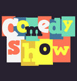 comedy show typographic type design image vector image vector image
