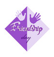 inscription day of friendship with the palm prints vector image