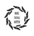 make things happen poster vector image vector image