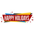 happy holidays banner design vector image