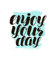 enjoy your day hand lettering positive quote vector image vector image