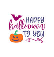 happy halloween to you halloween calligraphy vector image vector image