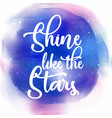 shine like the stars quotation background vector image vector image