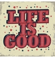 Life is good typographic emblem vector image