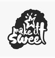 make it sweet in an ink blot vector image vector image