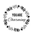 you are charming text flower wreath hand drawn vector image