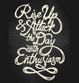 rise up and attack the day with enthusiasm vector image vector image