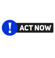 act now advertising sticker vector image vector image