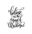 believe in the magic of christmas hand lettering vector image