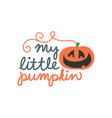 my little pumpkin autumn hand drawn lettering vector image