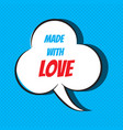 comic speech bubble with phrase made with love vector image vector image