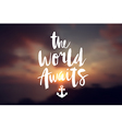 the world awaits poster vector image vector image