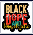 black dope and unapologetic saying t shirt for wom vector image vector image
