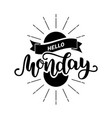 hello monday inspirational quote typography for vector image vector image