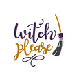witch please - hand lettering with bat and broom vector image