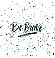 be brave inspirational quote about life positive vector image vector image