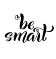 be smart hand written lettering inspirational vector image
