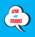 comic speech bubble with phrase love to travel vector image vector image