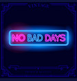 no bad days neon light sign vector image