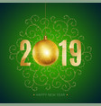 new 2019 year greeting card with christmas ball vector image vector image