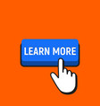 hand mouse cursor clicks the learn more button vector image vector image