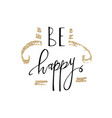 be happy hand lettering romantic card with gold vector image vector image