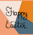 calligraphy lettering happy easter on overlap vector image vector image