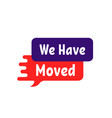 simple we have moved melted badge vector image