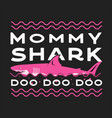 happy mothers day typography print - mommy shark vector image vector image