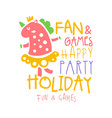 fan and games happy party holiday promo sign vector image vector image