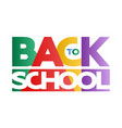 multicolored design inscription back to school vector image vector image