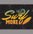 surf more quote typographical background vector image vector image