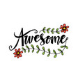 Awesome hand lettering slogan with flower
