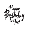 Happy Birthday to You inscription Hand drawn vector image vector image