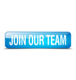join our team blue square 3d realistic isolated vector image vector image